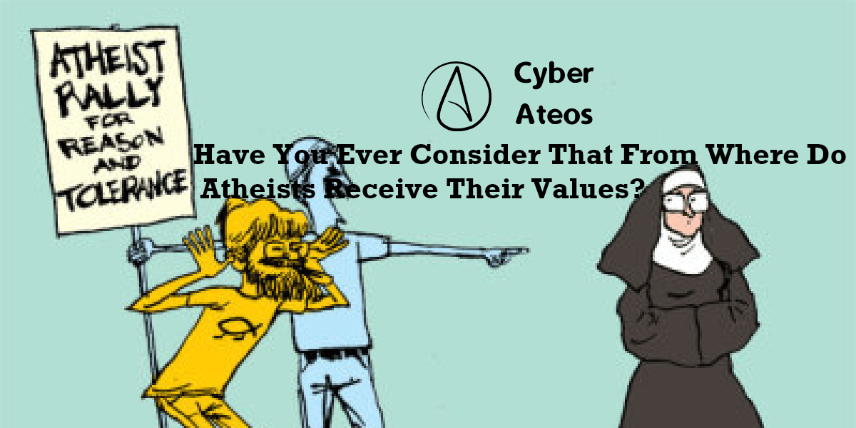 Have You Ever Consider That From Where Do Atheists Receive Their Values?