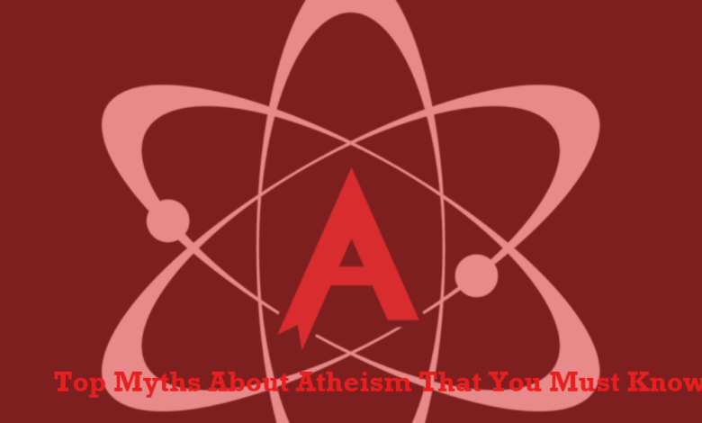 Top Myths About Atheism That You Must Know